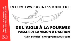De l'aigle à la fourmis où comment passer de la vision à l'action - Alain Schultz #Business #Bonheur