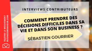 Comment prendre des décisions importantes dans son #Business ? - Interview de Sébastien Gourrier