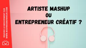 Artiste Mashup ou Entrepreneur créatif - connais toi toi même