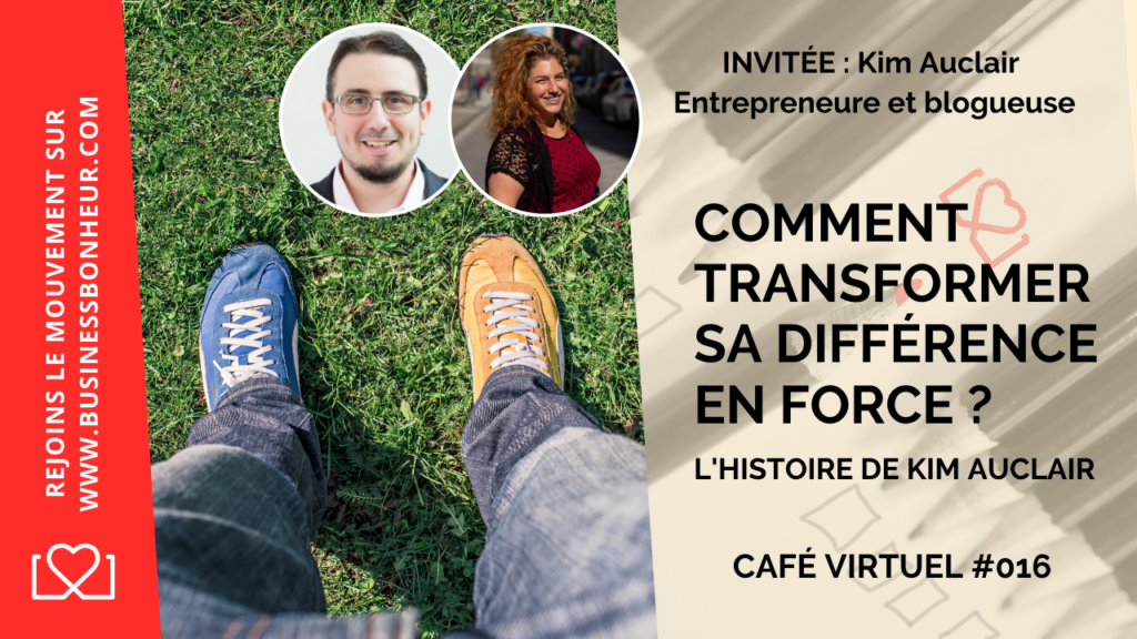 Café virtuel - Épisode 016 comment-faire-de-sa-difference-une-force-avec- Kim-Auclair