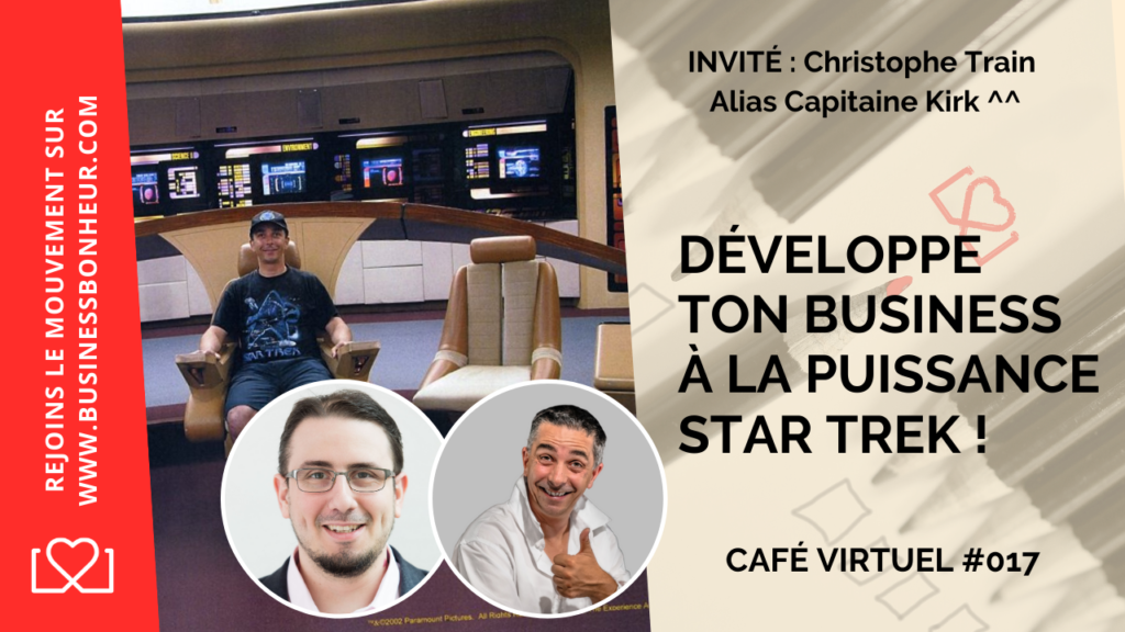 Café virtuel - Épisode 017 Developpe-ton-business-a-la-puissance-star-trek-avec-Christophe-Train