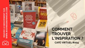 Café virtuel - Épisode 4 - Comment trouver des sources d'inspiration pour rester motivé
