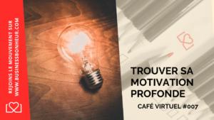 Café virtuel - Épisode 7 - comment trouver sa motivation profonde