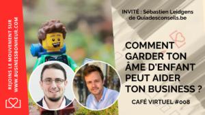 Café virtuel - Episode 8 - Comment garder ton ame d'enfant peut aider ton business