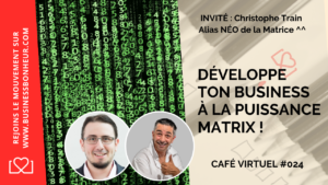 Café virtuel - Épisode 24 - Comment booster ton business à la puissance MATRIX