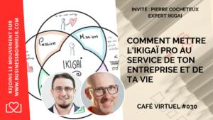 Café virtuel - Épisode 30 - COMMENT METTRE L'IKIGAï PRO AU SERVICE DE TON ENTREPRISE ET DE TA VIE