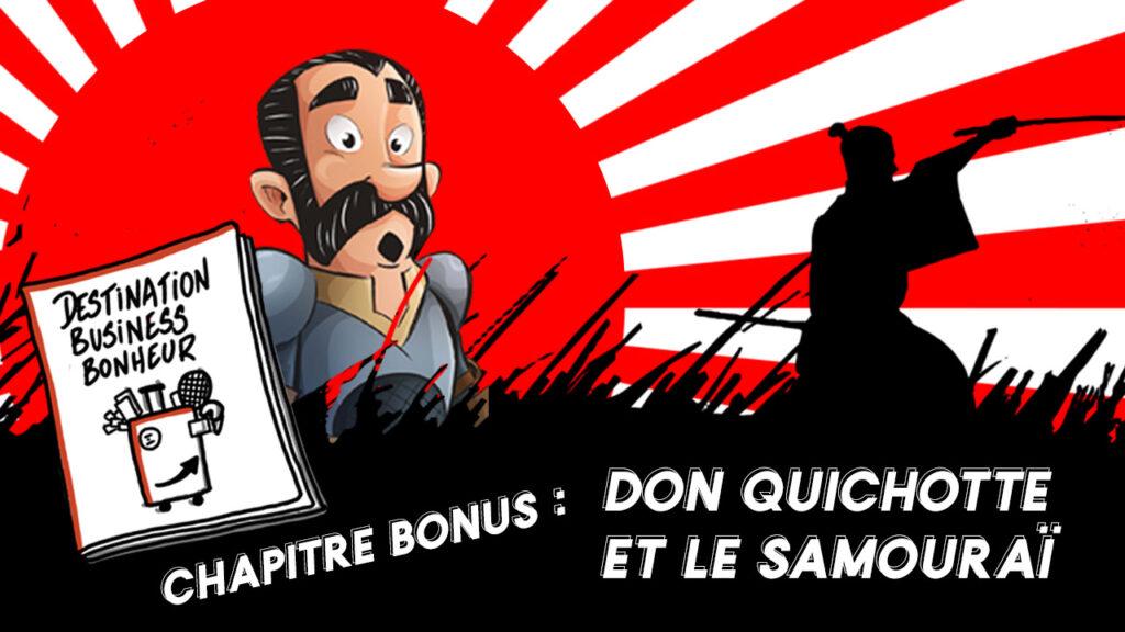 Chapitre bonus du livre Destination Business Bonheur - Don Quichotte et le Samouraï