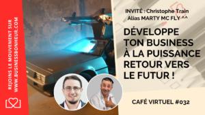 Café virtuel - Épisode 32 - Développer ton business à la puissance Retour vers le futur - avec Christophe Train