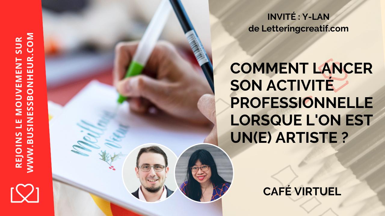 Comment lancer son activité professionnelle lorsque l'on est un(e) artiste ? - Y-lan de LetteringCreatif.com - Café virtuel Épisode 34