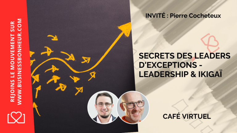 Secrets des leaders d'exceptions - Leadership & Ikigaï avec Pierre Cocheteux